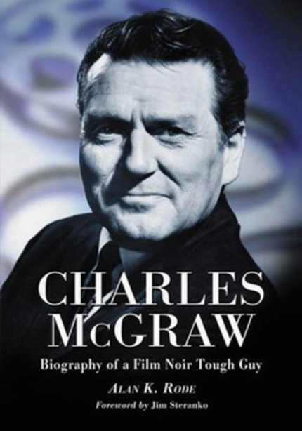 NOIR CITY 6: CHARLES McGRAW: BIOGRAPHY OF A FILM NOIR TOUGH GUY—Interview With Alan K. Rode