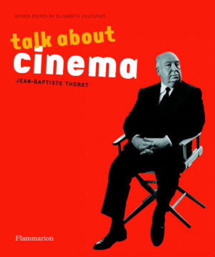 Book Review: TALK ABOUT CINEMA by Jean-Baptiste Thoret is Too Fun to be This Smart