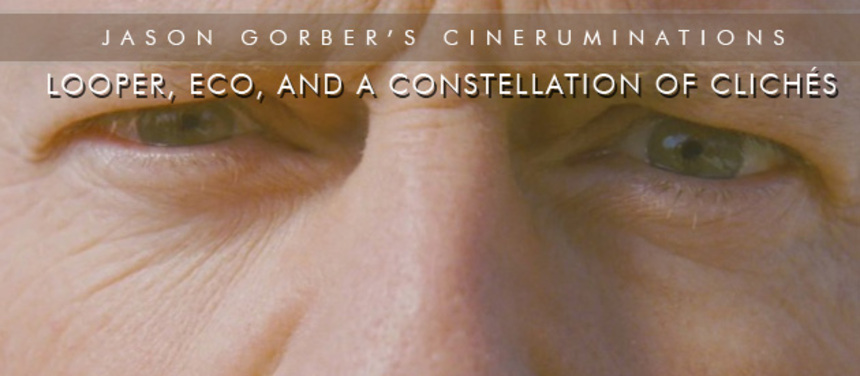 Jason Gorber's Cineruminations: LOOPER, Eco, and a Constellation of Clichés