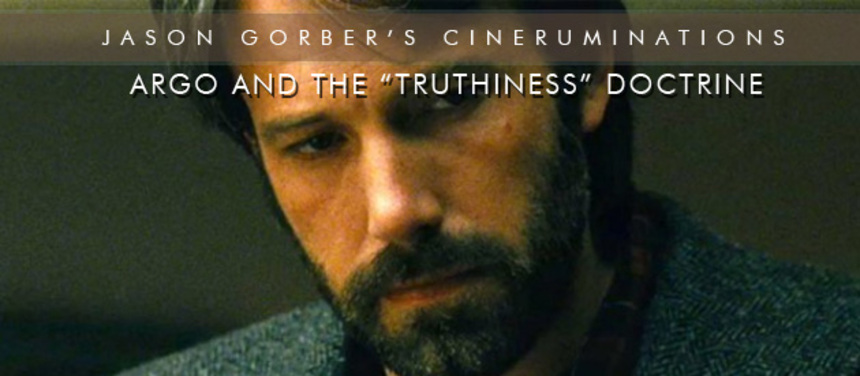 "Jason Gorber's Cineruminations: ARGO and the ""Truthiness"" Doctrine"