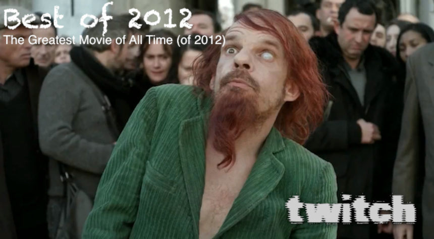 Twitch's Best of 2012: The Greatest Movie of All Time (of 2012)