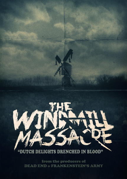 Look Out Holland, THE WINDMILL MASSACRE Is Coming!