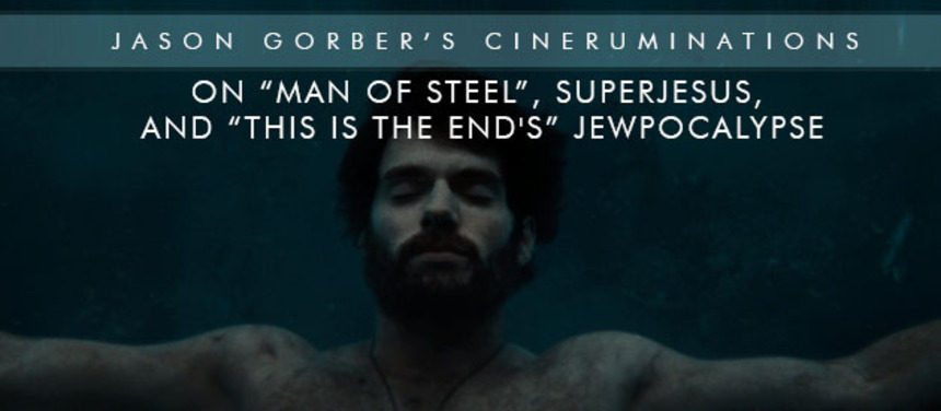 Jason Gorber's Cineruminations: On MAN OF STEEL, SuperJesus, and THIS IS THE END's Jewpocalypse