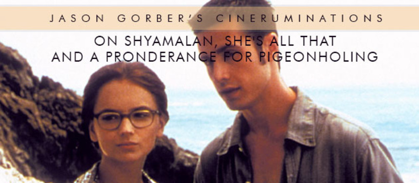 Jason Gorber's Cineruminations: On Shyamalan, SHE'S ALL THAT and a Preponderance for Pigeonholing
