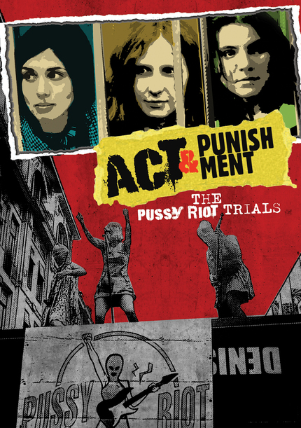 Review: ACT & PUNISHMENT, Pussy Riot's Journey from Art to Prison