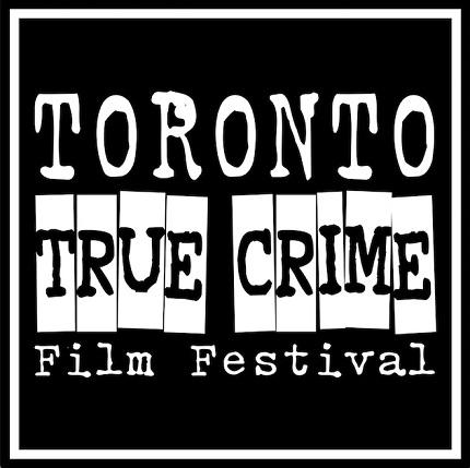 Toronto True Crime Film Festival: Inaugural Edition Open For Submissions