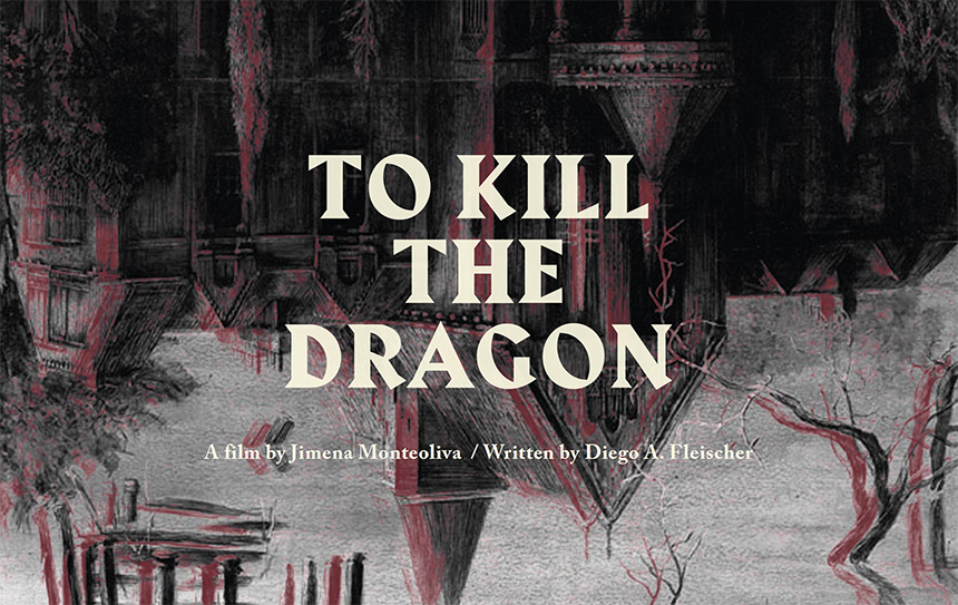 TO KILL THE DRAGON: New Film From CLEMENTINA's Jimena Monteoliva