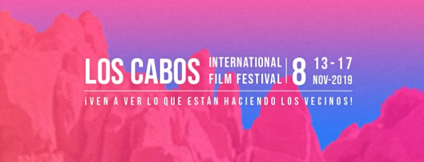 Los Cabos 2019: Don't Miss The Call For Entries For Official Selection, Episodic Contents And More