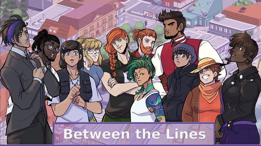 Between the Lines - A mature Dating Sim Visual Novel with a focus on LGBT topics and a big diverse cast of characters.