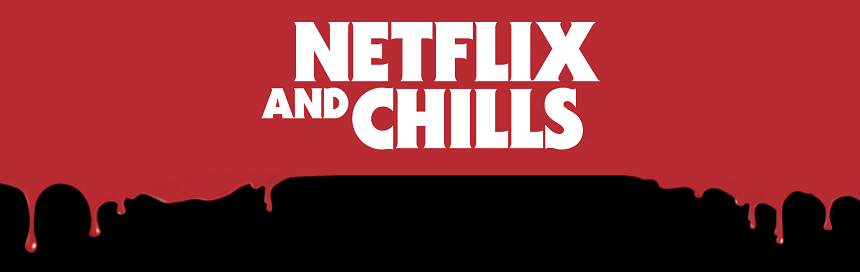 Netflix & Chills: STREAM. SCREAM. REPEAT.