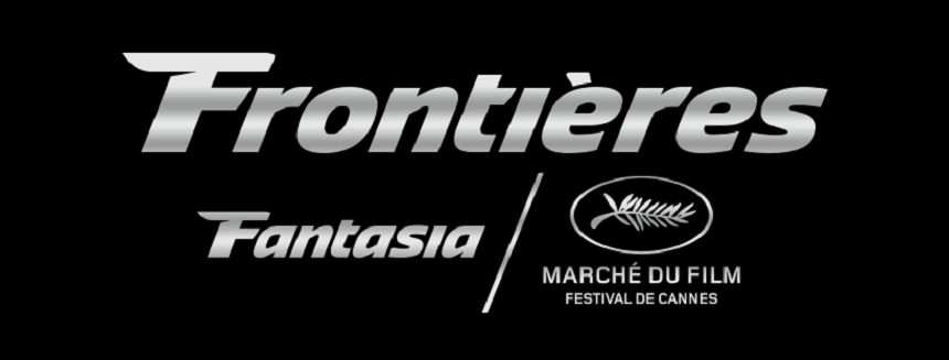 Frontières 2020: Call for Submissions to Platform in Cannes And International Co-Pro Market at Fantasia