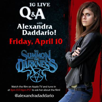 WE SUMMON THE DARKNESS: IG Live Q&A With Alexandra Daddario This Friday